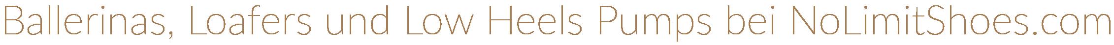 Ballerinas, Loafers und Low Heel Pumps bei NoLimitShoes.com Damenschuhe und Stiefel bis Größe 48
