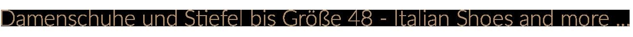 Damenschuhe und Stiefel made in Italy Größen 43, 44, 45, 46, 47